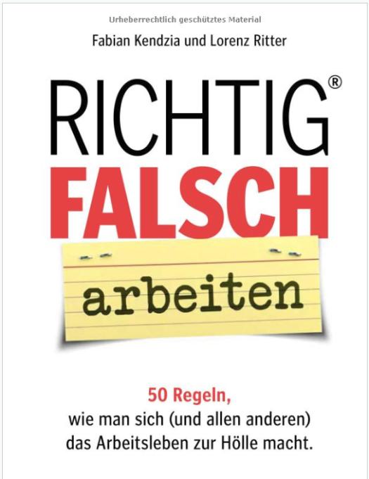 Ein Fachbuch, bei dem viele von uns traurig nickend den Kopf senken werden - Richtig falsch arbeiten / Bild-Quelle: amazon.de